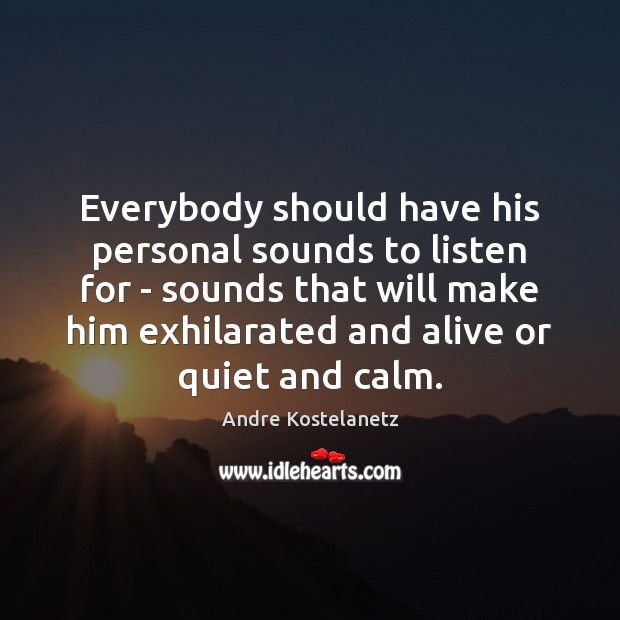Everybody should have his personal sounds to listen for – sounds that Image