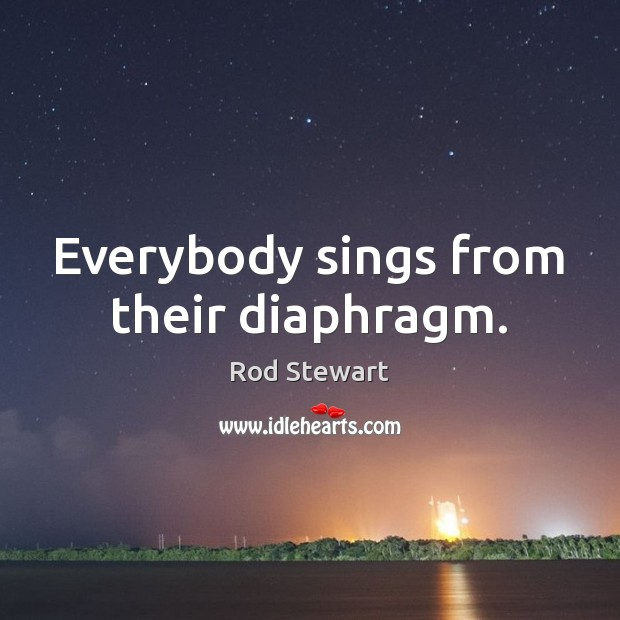 Everybody sings from their diaphragm. Image