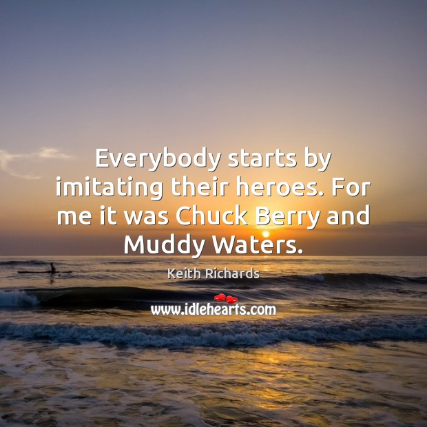 Everybody starts by imitating their heroes. For me it was Chuck Berry and Muddy Waters. Image
