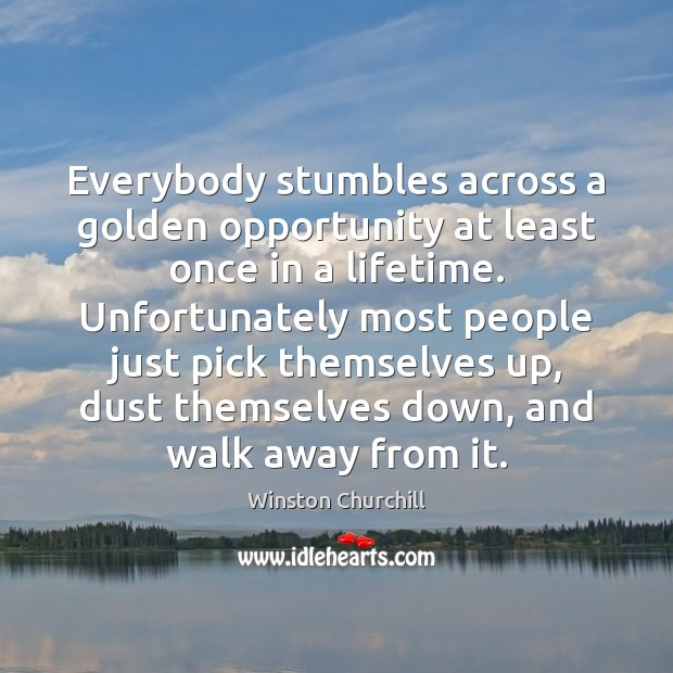 Image, Everybody stumbles across a golden opportunity at least once in a lifetime.