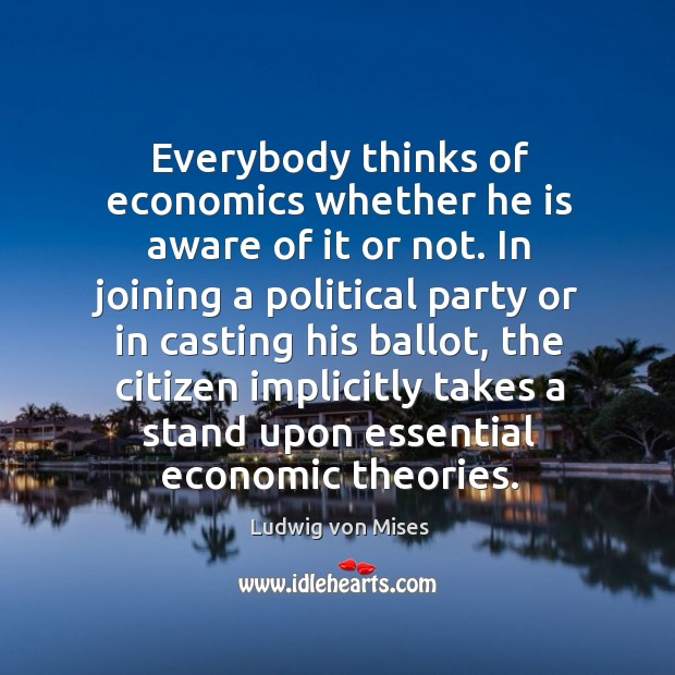Everybody thinks of economics whether he is aware of it or not. Image