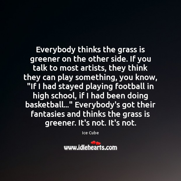 Image, Everybody thinks the grass is greener on the other side. If you