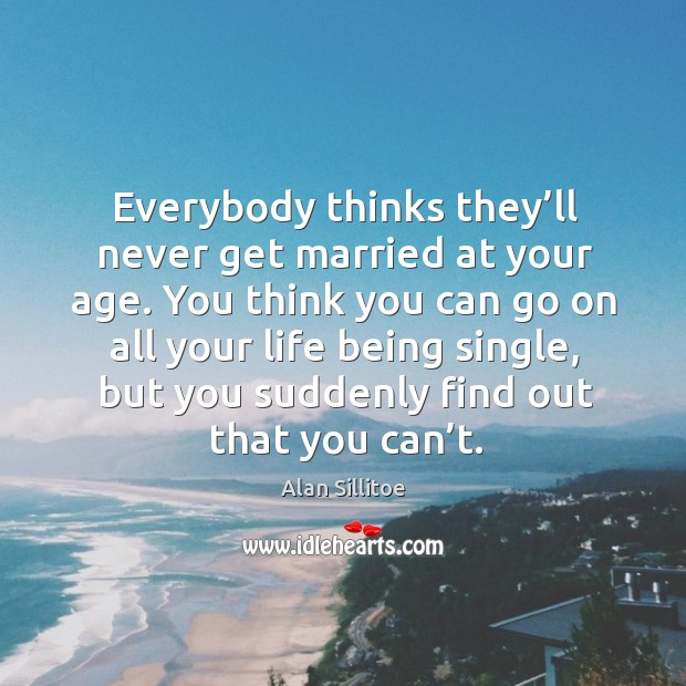 Image, Everybody thinks they'll never get married at your age.
