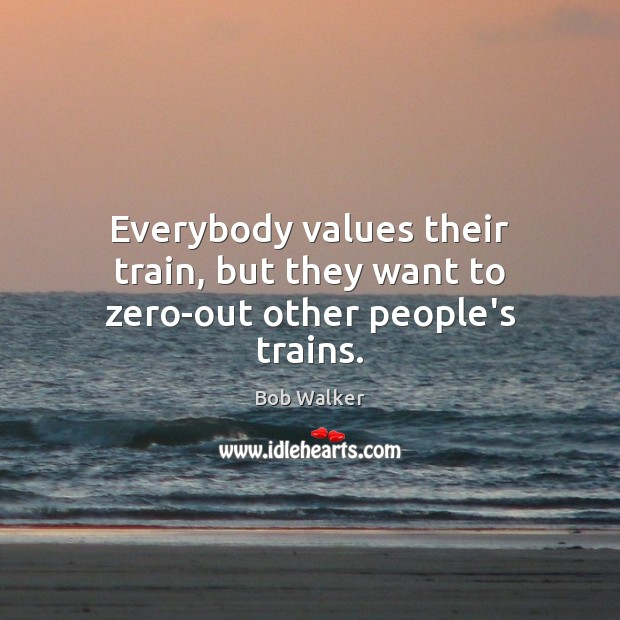 Image, Everybody values their train, but they want to zero-out other people's trains.