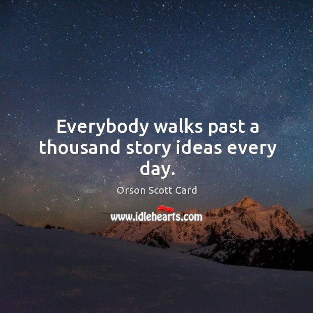 Everybody walks past a thousand story ideas every day. Image