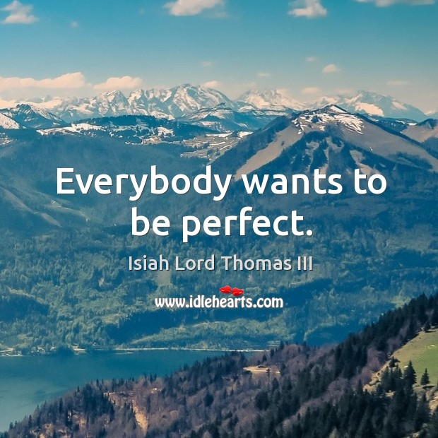 Everybody wants to be perfect. Image