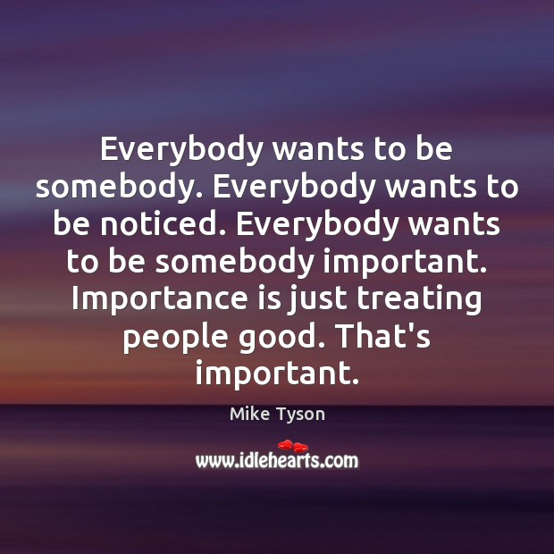 Image, Everybody wants to be somebody. Everybody wants to be noticed. Everybody wants