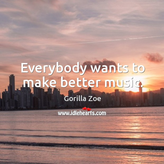 Everybody wants to make better music. Image
