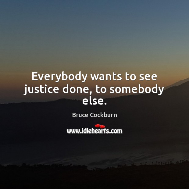 Image, Everybody wants to see justice done, to somebody else.