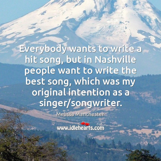 Everybody wants to write a hit song, but in Nashville people want Melissa Manchester Picture Quote