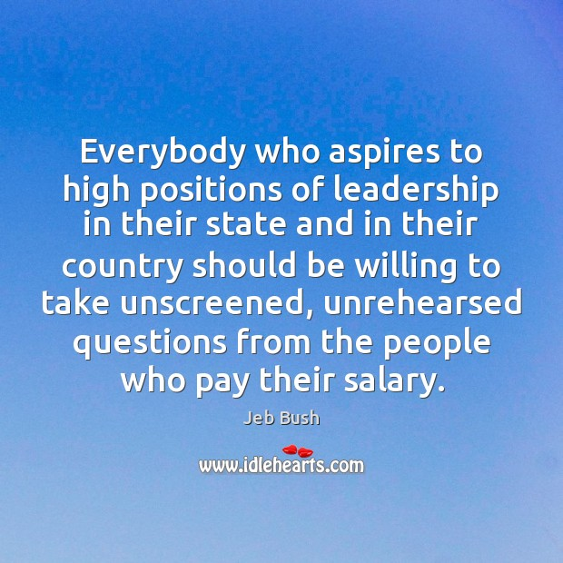 Everybody who aspires to high positions of leadership in their state and Jeb Bush Picture Quote
