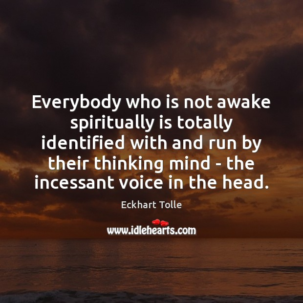 Everybody who is not awake spiritually is totally identified with and run Eckhart Tolle Picture Quote