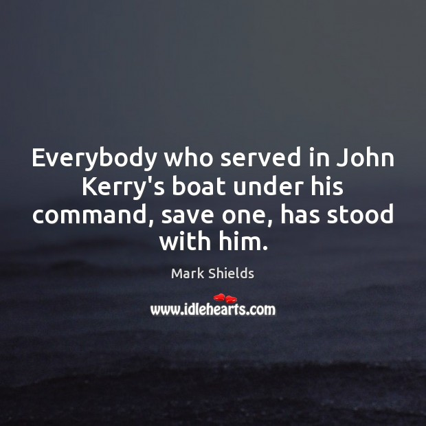 Everybody who served in John Kerry's boat under his command, save one, has stood with him. Image
