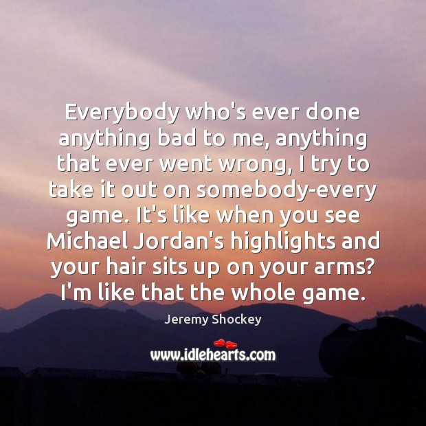 Everybody who's ever done anything bad to me, anything that ever went Image