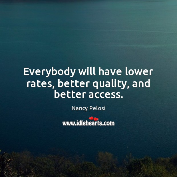 Image, Everybody will have lower rates, better quality, and better access.