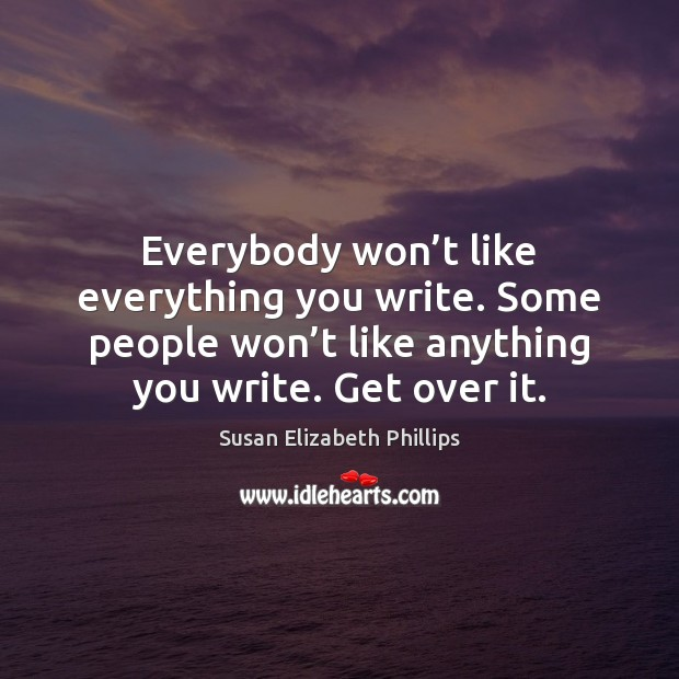 Everybody won't like everything you write. Some people won't like Susan Elizabeth Phillips Picture Quote
