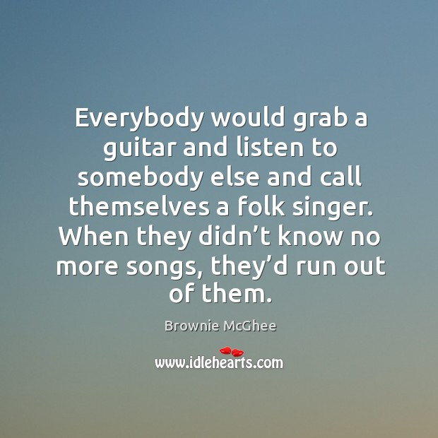 Image, Everybody would grab a guitar and listen to somebody else and call themselves a folk singer.