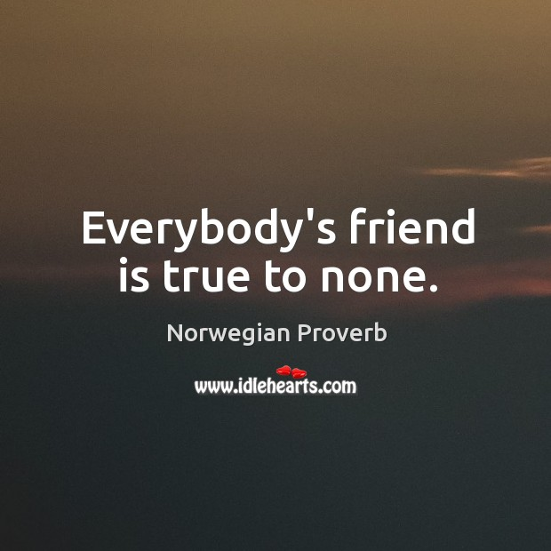 Everybody's friend is true to none. Norwegian Proverbs Image