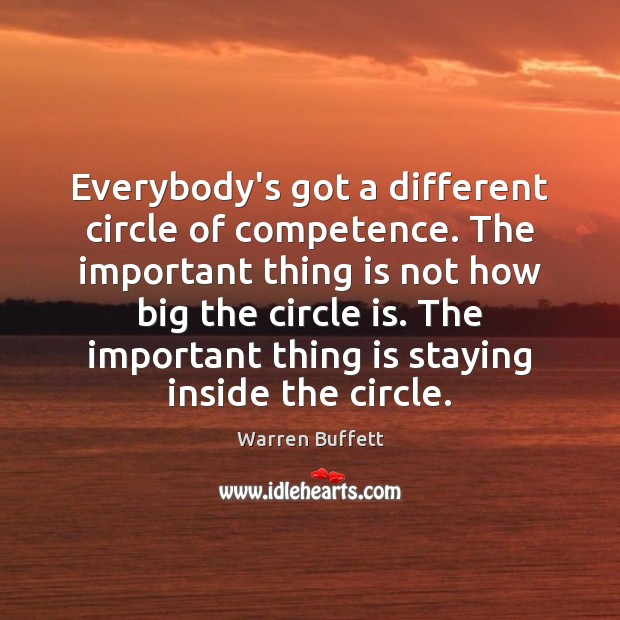 Image, Everybody's got a different circle of competence. The important thing is not