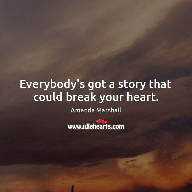 Image, Everybody's got a story that could break your heart.