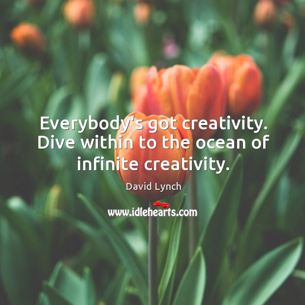 Image, Everybody's got creativity. Dive within to the ocean of infinite creativity.