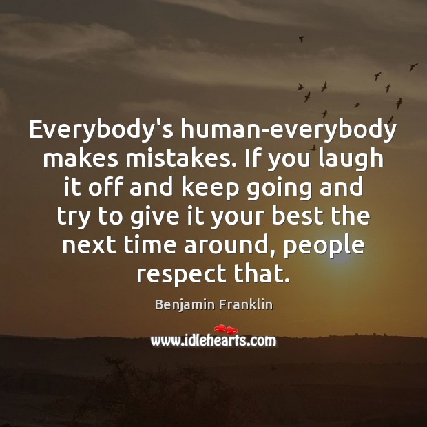 Everybody's human-everybody makes mistakes. If you laugh it off and keep going Image