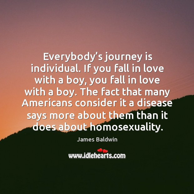 Everybody's journey is individual. If you fall in love with a boy, you fall in love with a boy. Image