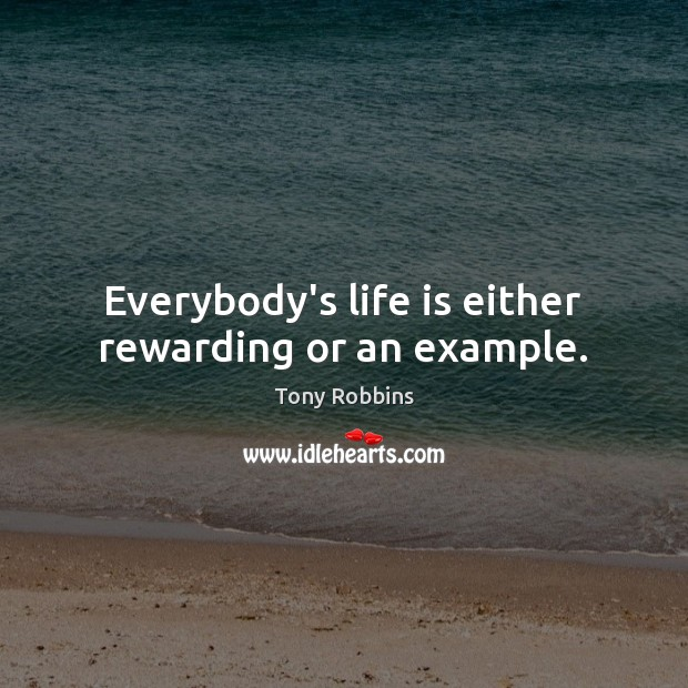 Image, Everybody's life is either rewarding or an example.