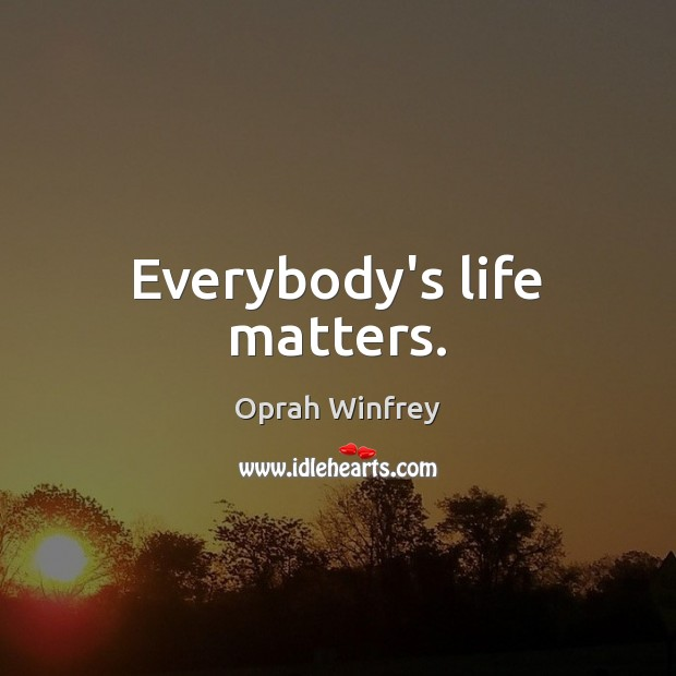 Everybody's life matters. Image