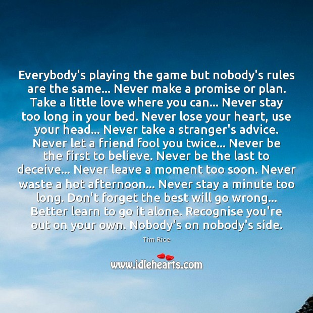 Everybody's playing the game but nobody's rules are the same… Never make Image