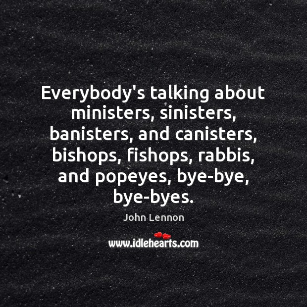 Image, Everybody's talking about ministers, sinisters, banisters, and canisters, bishops, fishops, rabbis, and