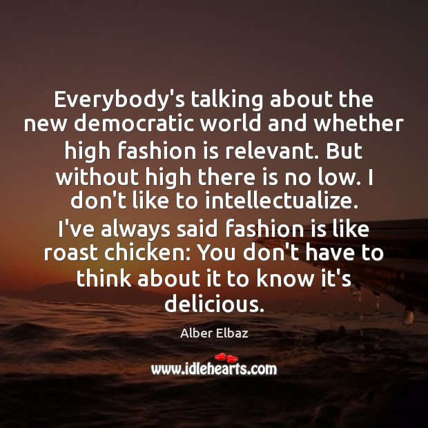 Image, Everybody's talking about the new democratic world and whether high fashion is