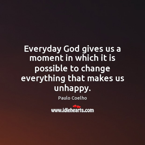 Everyday God gives us a moment in which it is possible to God Quotes Image