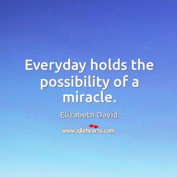 Everyday Holds The Possibility Of A