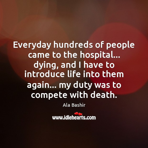 Image, Everyday hundreds of people came to the hospital… dying, and I have