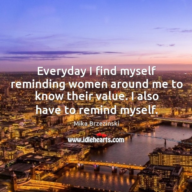 Everyday I find myself reminding women around me to know their value. Image