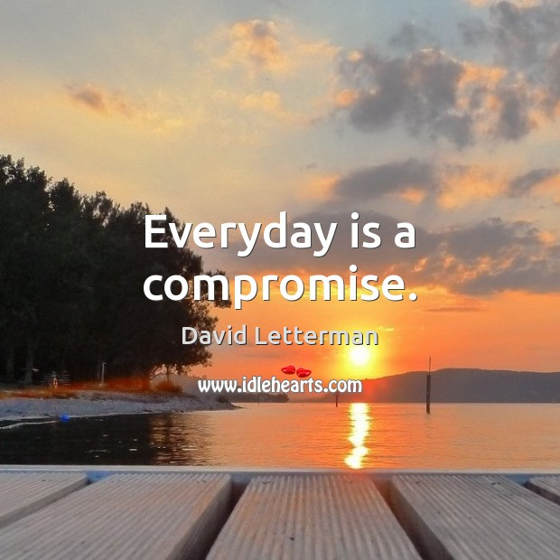 Image, Everyday is a compromise.