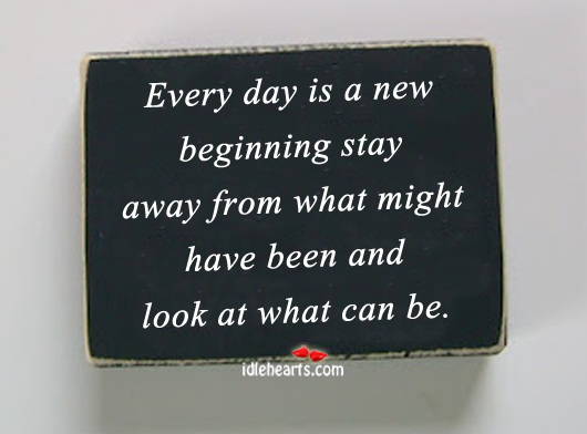 Every Day Is A New Beginning Stay Away From….
