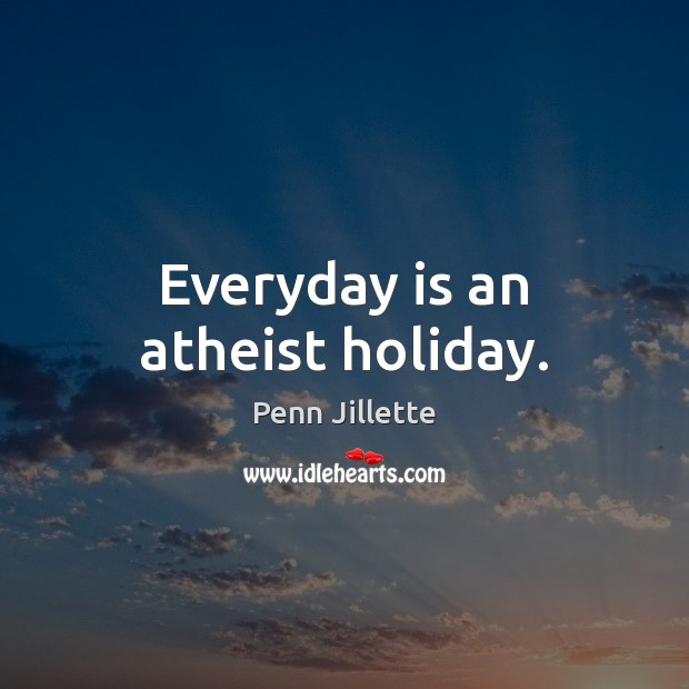 Image, Everyday is an atheist holiday.