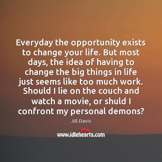 Everyday the opportunity exists to change your life. But most days, the Image