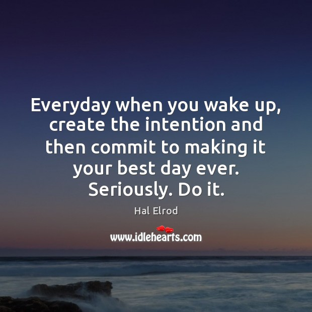 Image, Everyday when you wake up, create the intention and then commit to