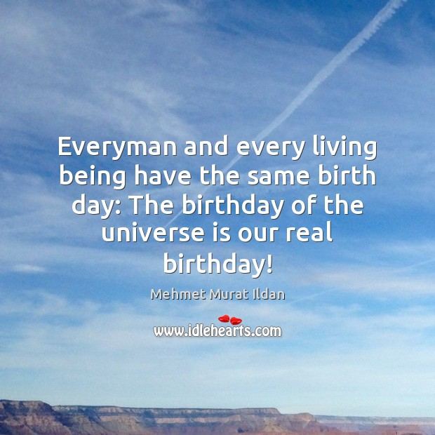 Image, Everyman and every living being have the same birth day: The birthday
