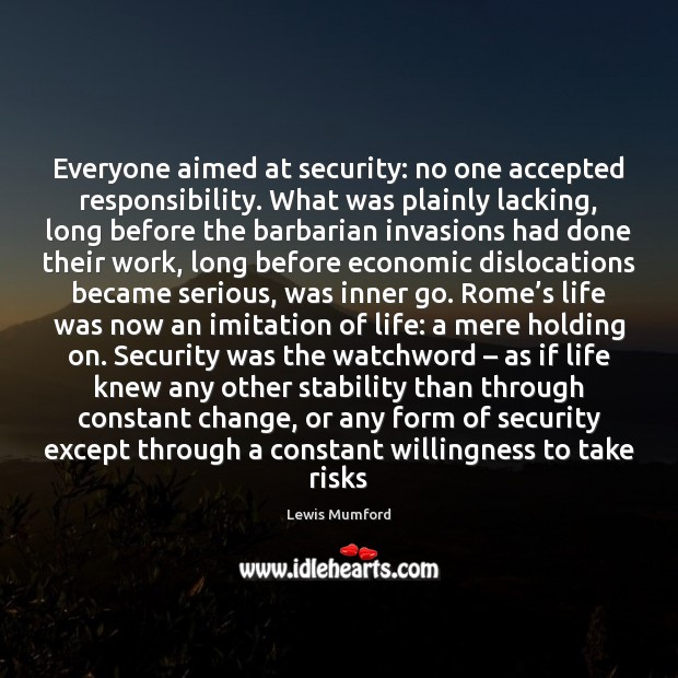 Everyone aimed at security: no one accepted responsibility. What was plainly lacking, Lewis Mumford Picture Quote