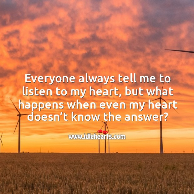 Image, Everyone always tell me to listen to my heart, but what happens when even my heart doesn't know the answer?