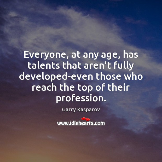 Everyone, at any age, has talents that aren't fully developed-even those who Image