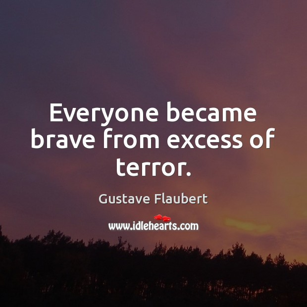 Everyone became brave from excess of terror. Image
