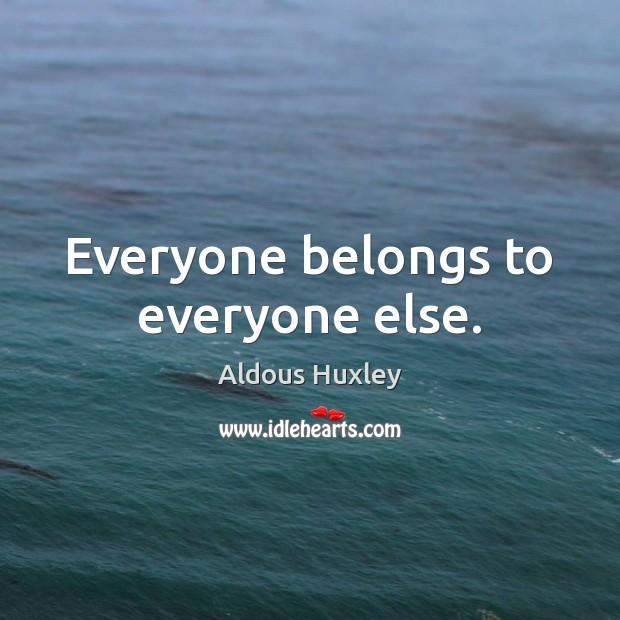 Image, Everyone belongs to everyone else.