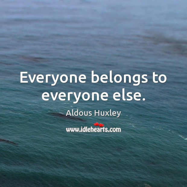 Everyone belongs to everyone else. Image