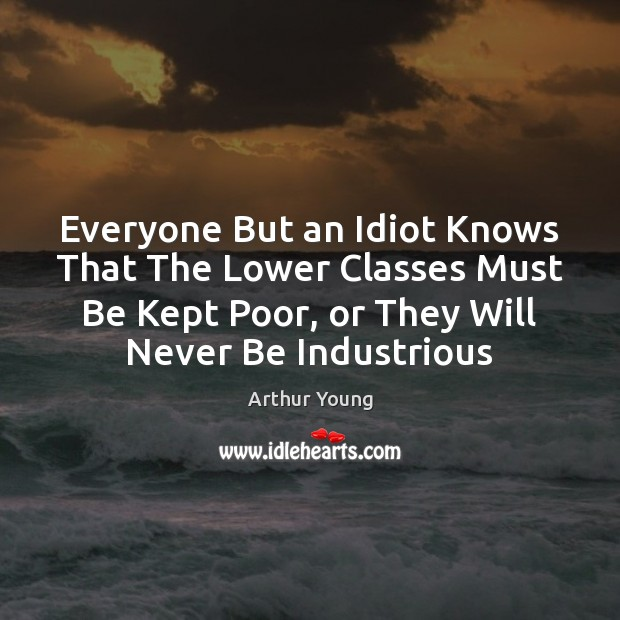 Everyone But an Idiot Knows That The Lower Classes Must Be Kept Image