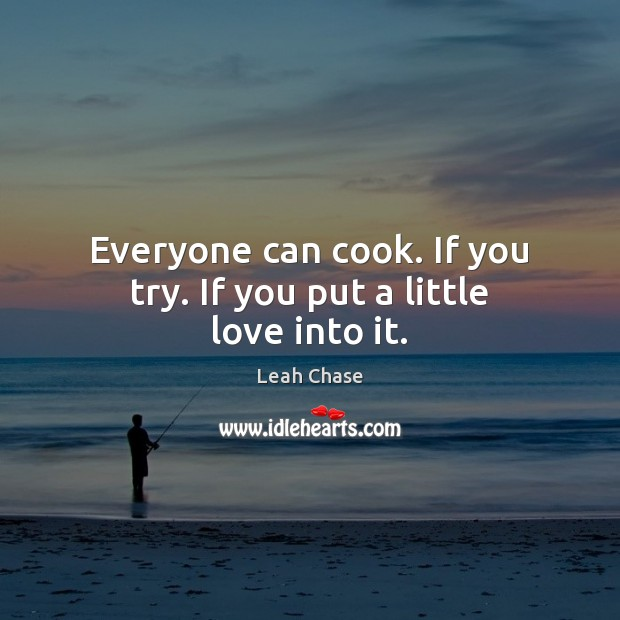 Everyone can cook. If you try. If you put a little love into it. Image
